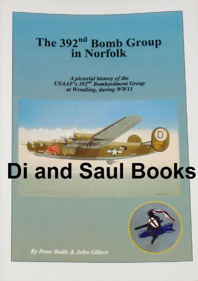 The 392nd Bomb Group in Norfolk, by Peter Bodle and John Gilbert